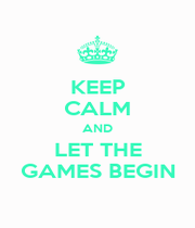 KEEP CALM AND LET THE GAMES BEGIN - Personalised Poster A1 size