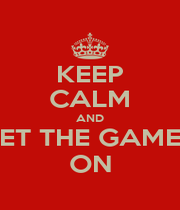 KEEP CALM AND LET THE GAMES ON - Personalised Poster A1 size