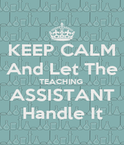 KEEP CALM And Let The TEACHING  ASSISTANT Handle It - Personalised Poster A4 size
