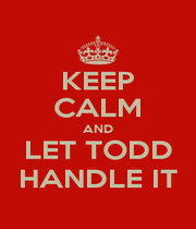 KEEP CALM AND LET TODD HANDLE IT - Personalised Poster A4 size