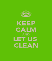 KEEP CALM AND LET US  CLEAN - Personalised Poster A1 size