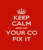 KEEP CALM AND LET YOUR CO FIX IT - Personalised Poster A4 size