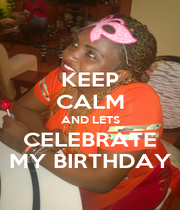 KEEP CALM AND LETS CELEBRATE MY BIRTHDAY - Personalised Poster A1 size