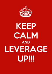 KEEP CALM AND LEVERAGE UP!!! - Personalised Poster A1 size