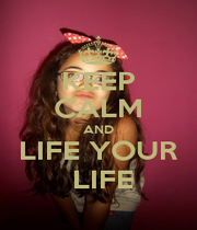 KEEP CALM AND LIFE YOUR  LIFE - Personalised Poster A4 size