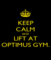 KEEP CALM AND LIFT AT OPTIMUS GYM. - Personalised Poster A1 size