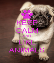 KEEP CALM AND LIKE ANIMALS - Personalised Poster A1 size