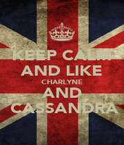 KEEP CALM AND LIKE CHARLYNE AND  CASSANDRA - Personalised Poster A1 size