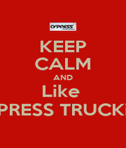 KEEP CALM AND Like  CYPRESS TRUCKiNG - Personalised Poster A1 size