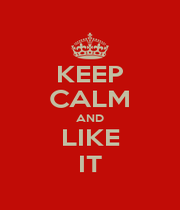 KEEP CALM AND LIKE IT - Personalised Poster A1 size