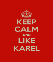 KEEP CALM AND LIKE KAREL - Personalised Poster A1 size