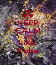 KEEP CALM AND Like  Kobe - Personalised Poster A1 size