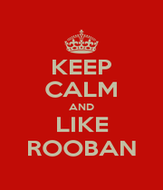 KEEP CALM AND LIKE ROOBAN - Personalised Poster A1 size
