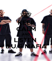 KEEP CALM AND LISTEN  B.U.G MAFIA - Personalised Poster A1 size