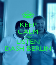 KEEP CALM AND LISTEN DASH BERLIN - Personalised Poster A1 size