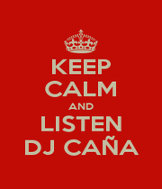 KEEP CALM AND LISTEN DJ CAÑA - Personalised Poster A1 size