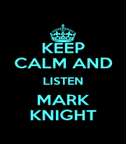 KEEP CALM AND LISTEN MARK KNIGHT - Personalised Poster A1 size