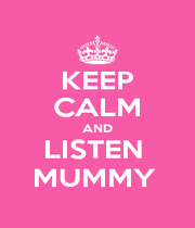 KEEP CALM AND LISTEN  MUMMY  - Personalised Poster A1 size