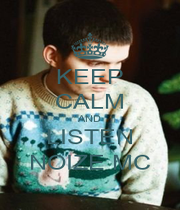 KEEP CALM AND LISTEN NOIZE MC - Personalised Poster A1 size