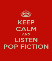 KEEP CALM AND LISTEN POP FICTION - Personalised Poster A1 size