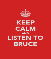 KEEP CALM AND LISTEN TO BRUCE - Personalised Poster A4 size
