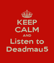 KEEP CALM AND Listen to Deadmau5 - Personalised Poster A1 size