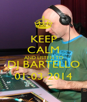 KEEP CALM AND LISTEN TO DJ BARTELLO 01-03-2014 - Personalised Poster A1 size