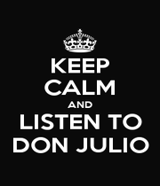 KEEP CALM AND LISTEN TO DON JULIO - Personalised Poster A1 size