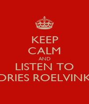 KEEP CALM AND LISTEN TO DRIES ROELVINK - Personalised Poster A1 size