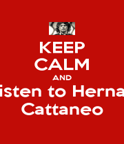 KEEP CALM AND Listen to Hernan Cattaneo - Personalised Poster A1 size