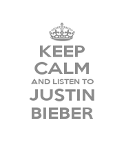 KEEP CALM AND LISTEN TO JUSTIN BIEBER - Personalised Poster A1 size