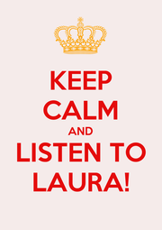 KEEP CALM AND LISTEN TO LAURA! - Personalised Poster A4 size