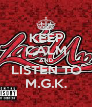 KEEP CALM AND LISTEN TO M.G.K. - Personalised Poster A1 size