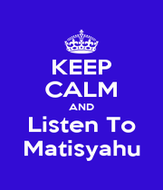 KEEP CALM AND Listen To Matisyahu - Personalised Poster A1 size