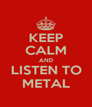 KEEP CALM AND LISTEN TO METAL - Personalised Poster A1 size