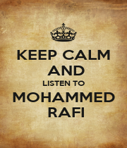 KEEP CALM  AND LISTEN TO MOHAMMED  RAFI - Personalised Poster A1 size