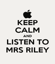 KEEP CALM AND LISTEN TO MRS RILEY - Personalised Poster A4 size