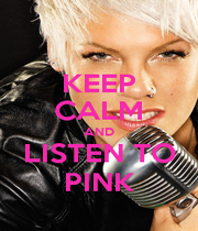 KEEP CALM AND LISTEN TO PINK - Personalised Poster A4 size