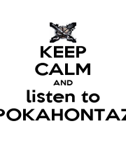KEEP CALM AND listen to POKAHONTAZ - Personalised Poster A1 size
