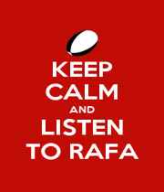KEEP CALM AND LISTEN TO RAFA - Personalised Poster A4 size