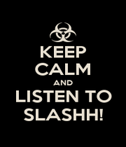 KEEP CALM AND LISTEN TO SLASHH! - Personalised Poster A1 size