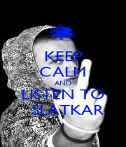KEEP CALM AND LISTEN TO   SLATKAR - Personalised Poster A1 size
