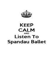 KEEP CALM AND Listen To Spandau Ballet - Personalised Poster A1 size