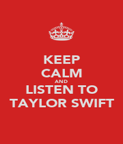 KEEP CALM AND LISTEN TO TAYLOR SWIFT - Personalised Poster A4 size