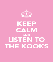 KEEP CALM AND LISTEN TO THE KOOKS - Personalised Poster A1 size