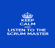 KEEP CALM AND LISTEN TO THE  SCRUM MASTER - Personalised Poster A4 size