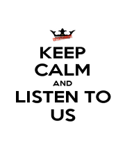 KEEP CALM AND LISTEN TO US - Personalised Poster A1 size