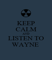 KEEP CALM AND LISTEN TO WAYNE  - Personalised Poster A1 size