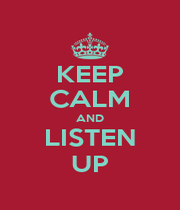 KEEP CALM AND LISTEN UP - Personalised Poster A1 size