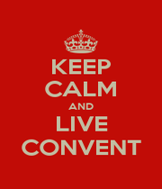 KEEP CALM AND LIVE CONVENT - Personalised Poster A1 size